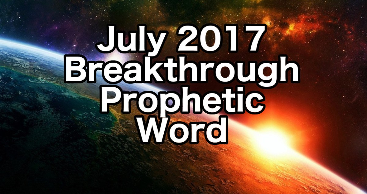 Breakthrough Prophetic Word for July 2017