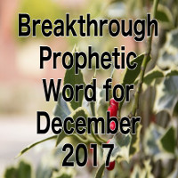 Breakthrough Prophetic Word for December 2017