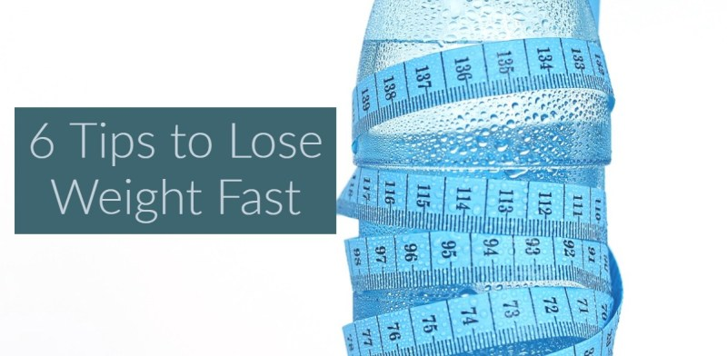 6 Tips to Lose Weight Fast