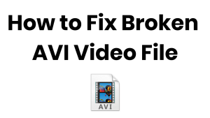How to Repair Broken AVI Video File with One Easy Step