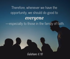 Do good to everyone whenever you have the opportunity
