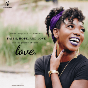 Get some Faith, Hope, and Love.