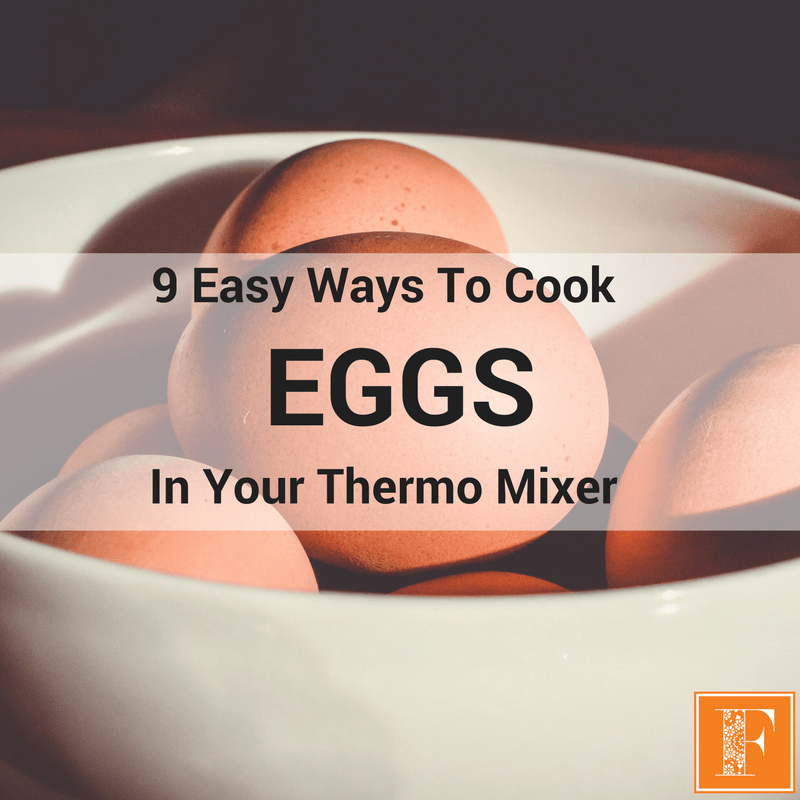9 Easy Ways To Cook Eggs In Your Thermomix