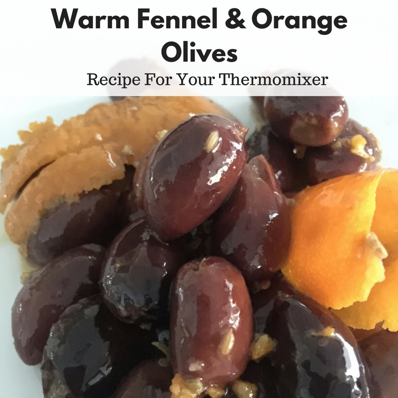 Warm Fennel & Orange Olives – Recipe For Your Thermomix