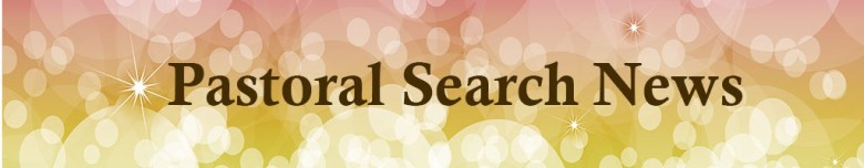 Pastoral Search News