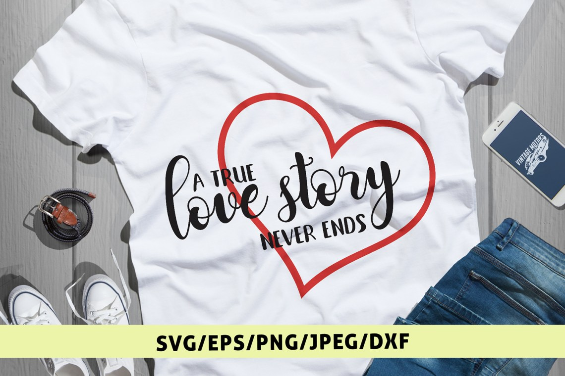 Download A True Love Story Never Ends - Love SVG EPS DXF PNG Cut ...