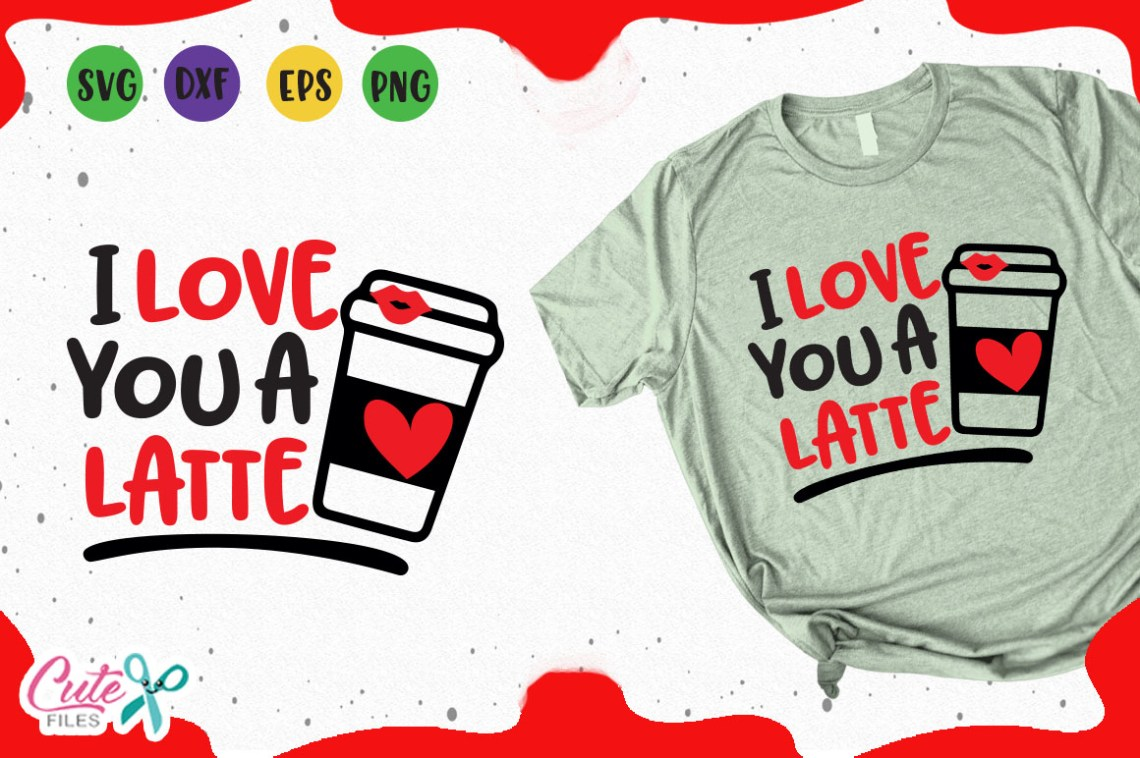 Download I love you a latte svg, valentine saying for coffee lovers