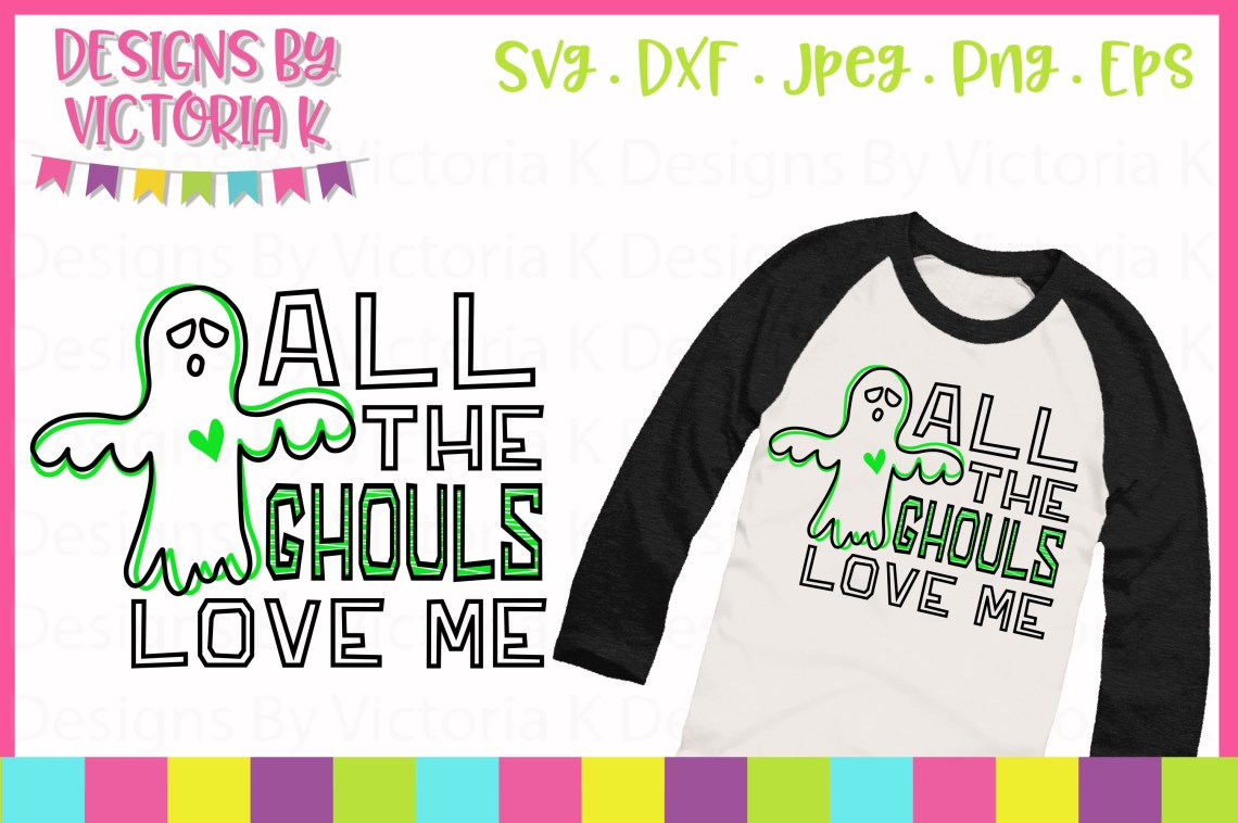 Download All the ghouls love me, Halloween, SVG, DXF