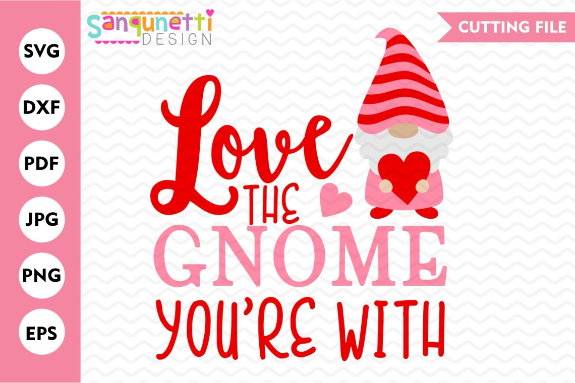 Love the Gnome you're with SVG, Valentine gnome cutting file