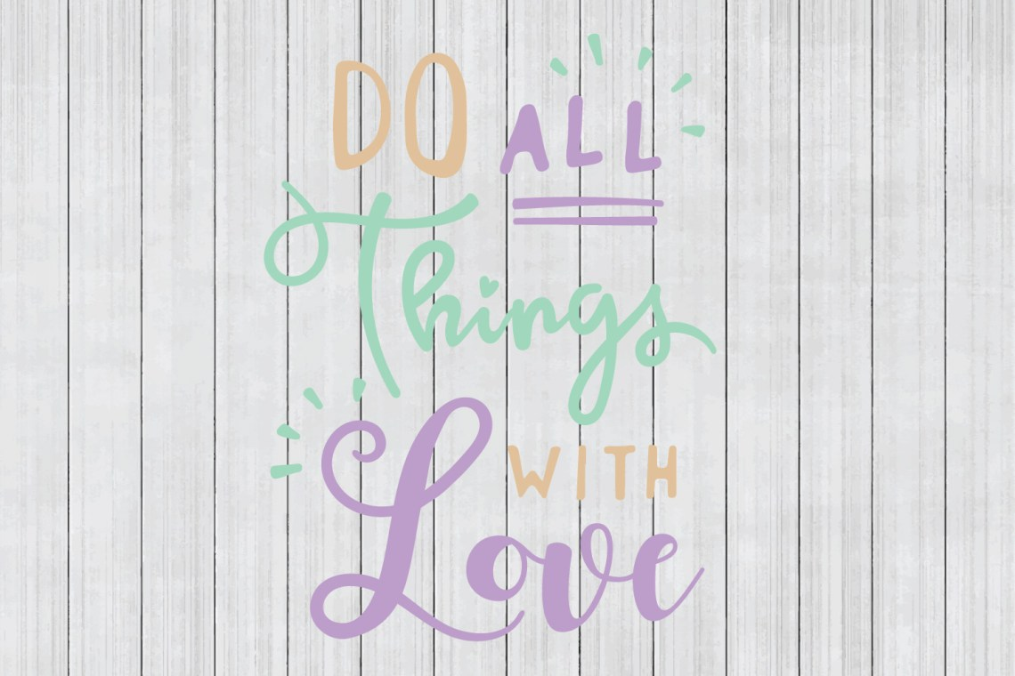 Download Do All Things With Love SVG, SVG Quote, Cuttable File ...