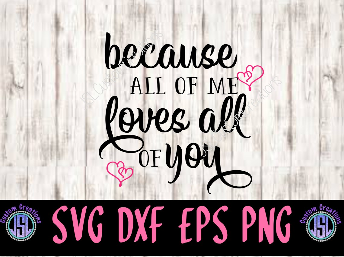 Download Because All of Me Loves All of You | SVG DXF EPS PNG File