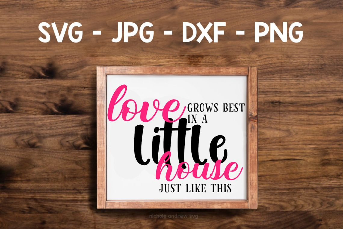 Download Love Grows Best In Little Houses Just Like This (202665 ...