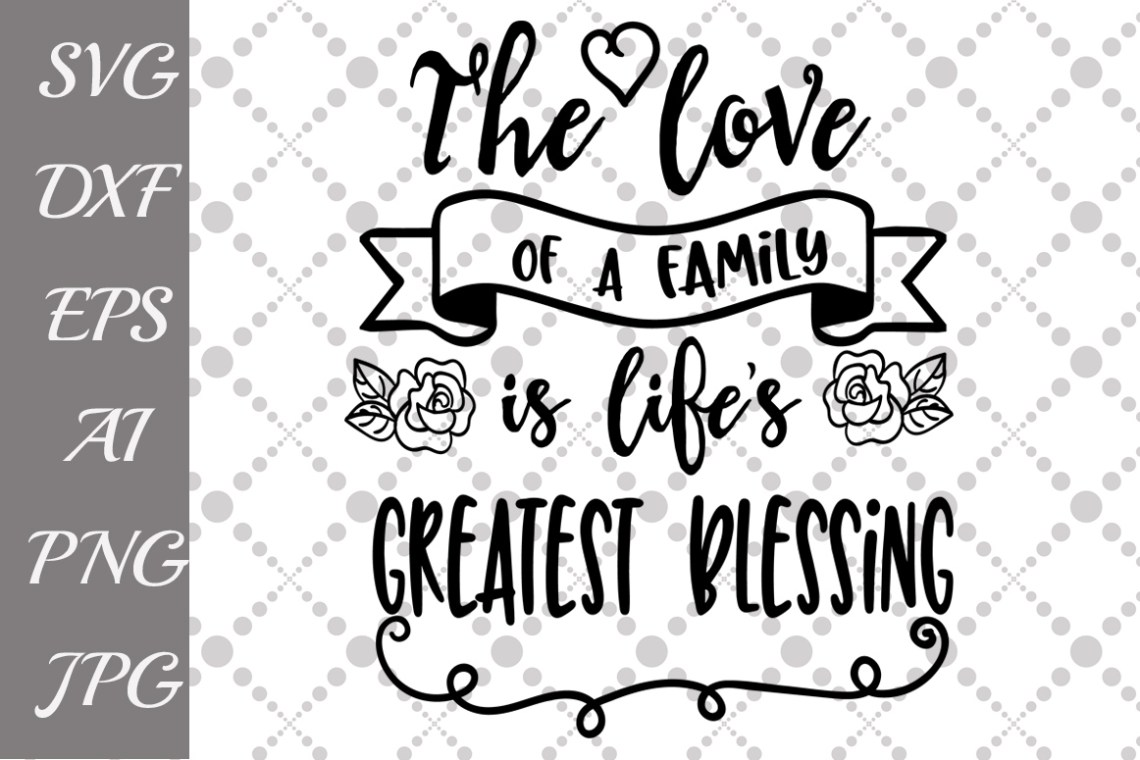 Download The Love Of A Family Is Life's Greatest Blessing Svg