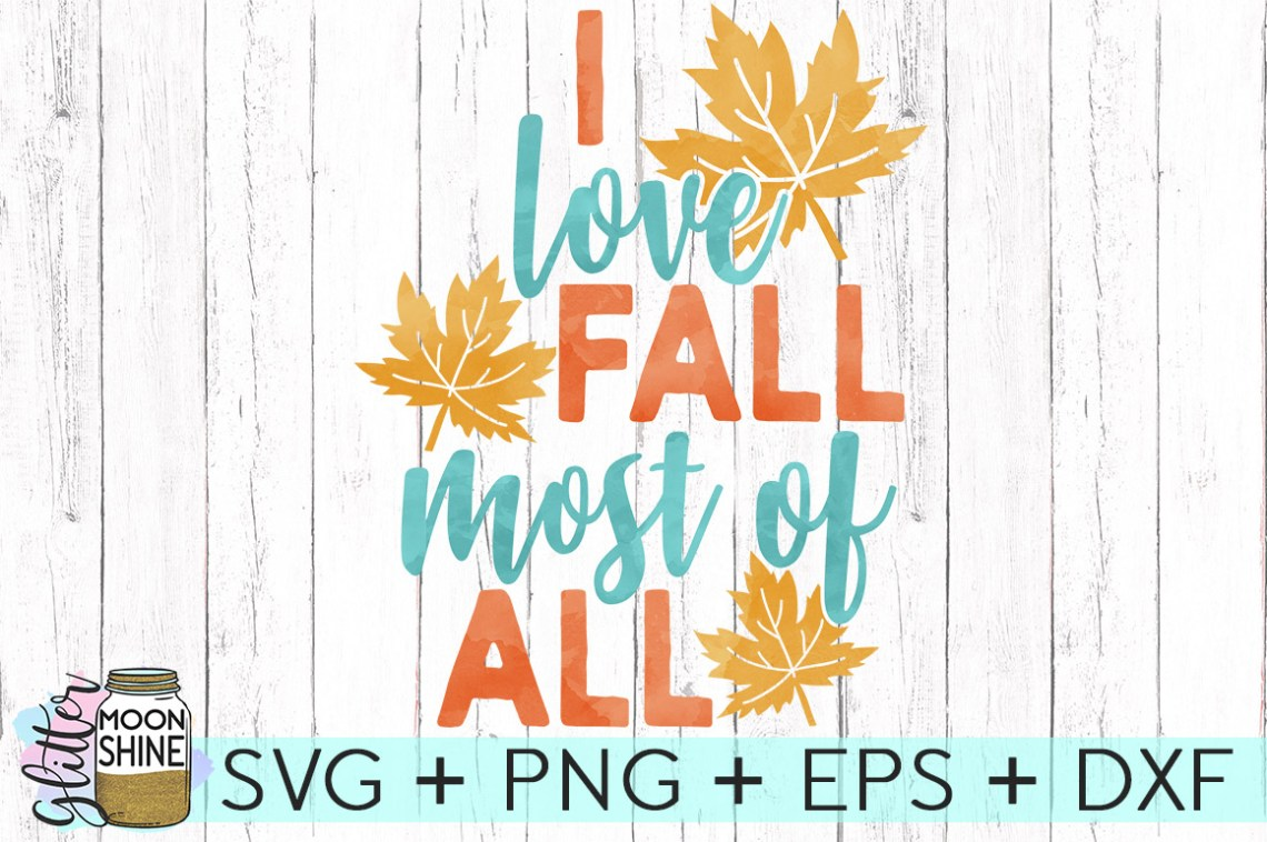 Download I Love Fall Most Of All SVG DXF PNG EPS Cutting Files ...