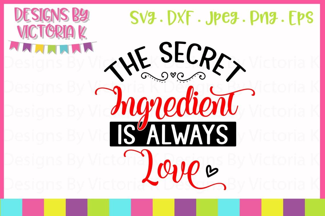 Download The Secret Ingredient is Always Love SVG Cut File (192926 ...