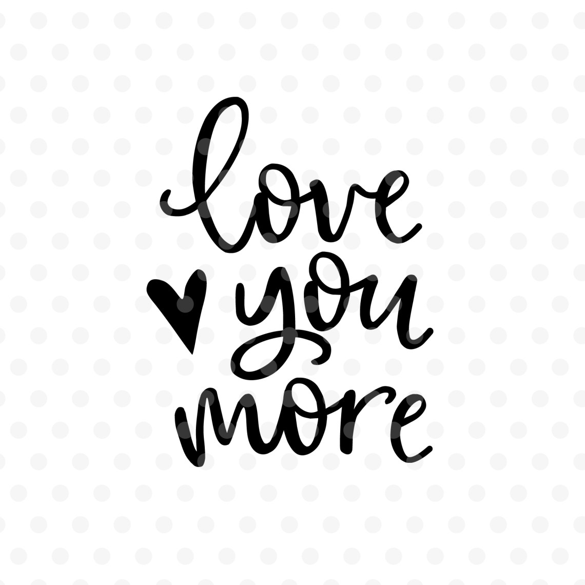 Download Love you more Valentines day SVG, EPS, PNG, DXF