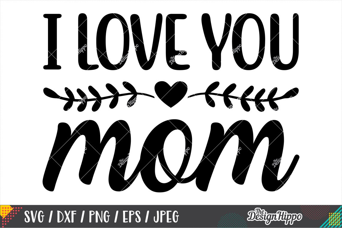 Download I Love You Mom SVG DXF PNG EPS Cricut Cut Files (244161 ...