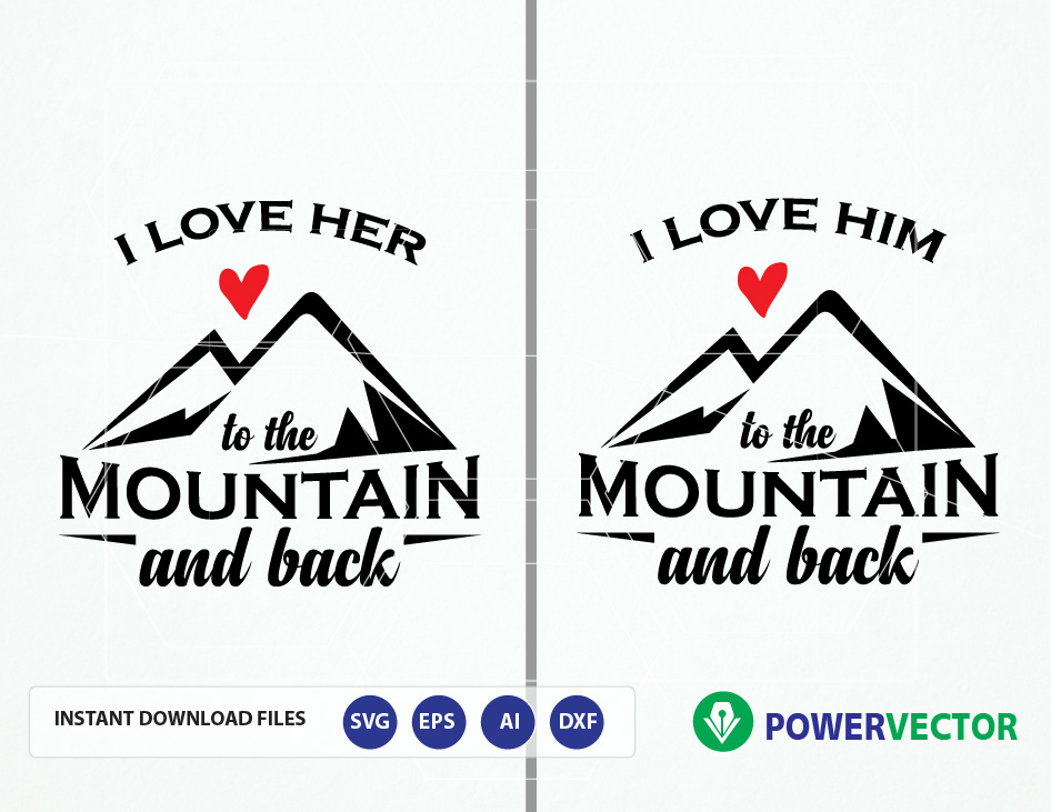 Download Svg File I love him, I love her to the mountain and back ...