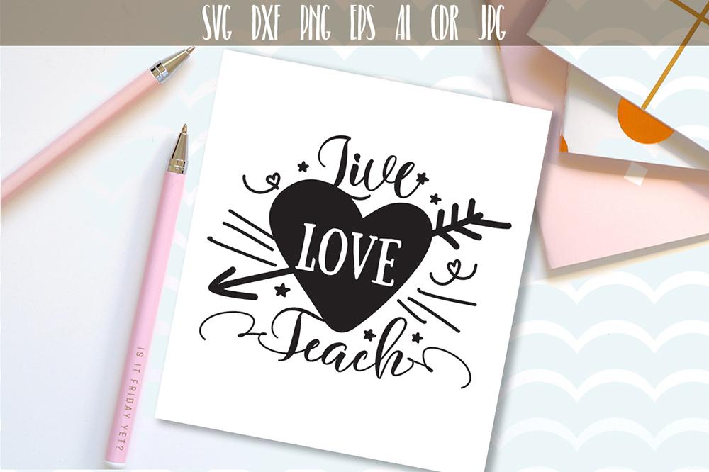 Download Live Love Teach SVG, Teacher Design, Gift for Teachers ...