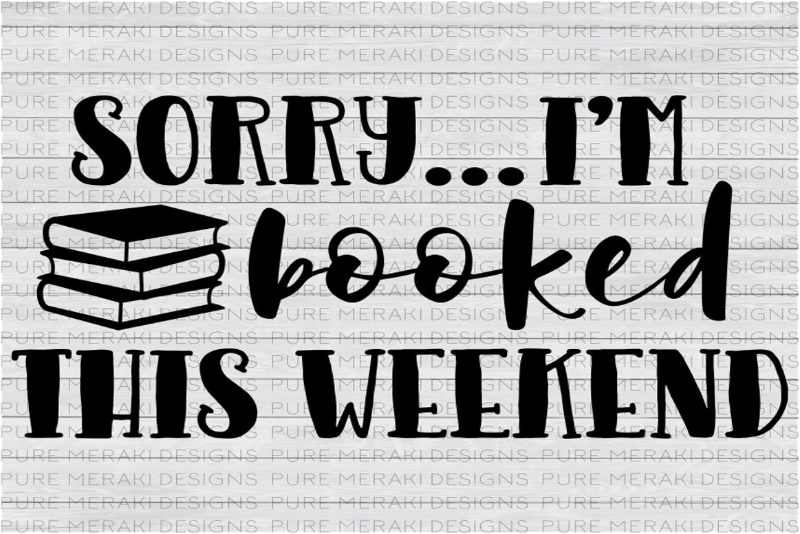 Sorry I M Booked This Weekend