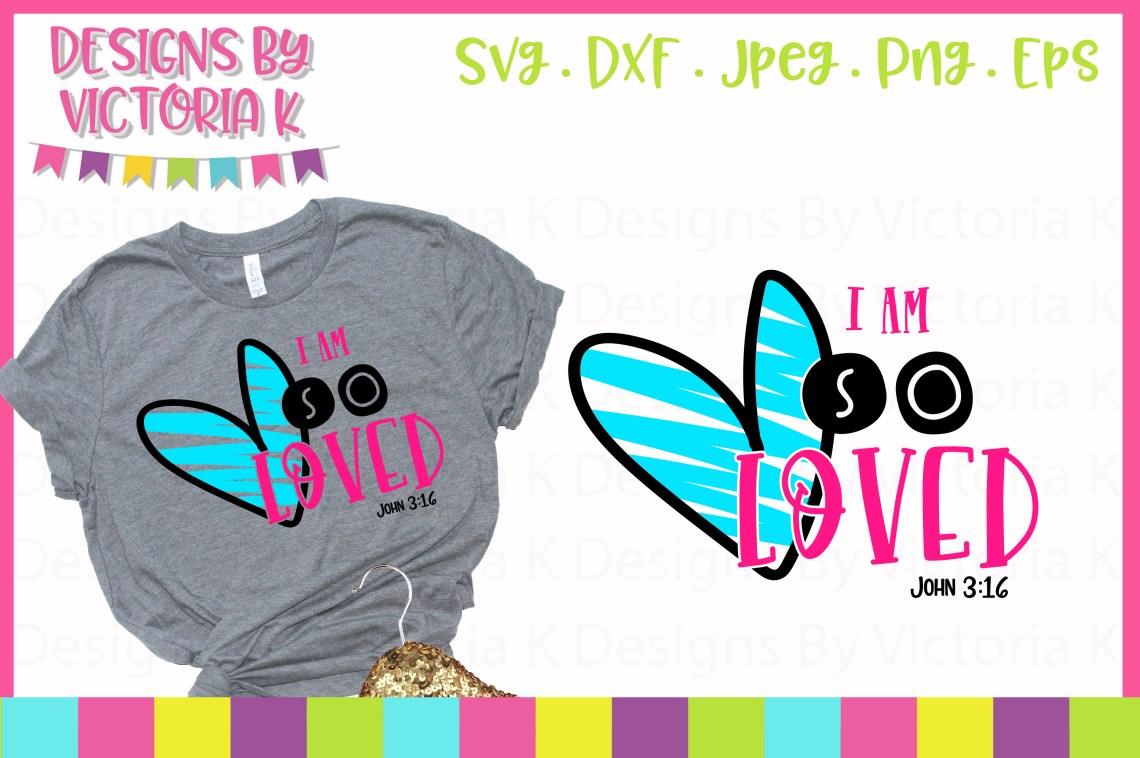 Download I Am So Loved John 3 16 SVG Cut File