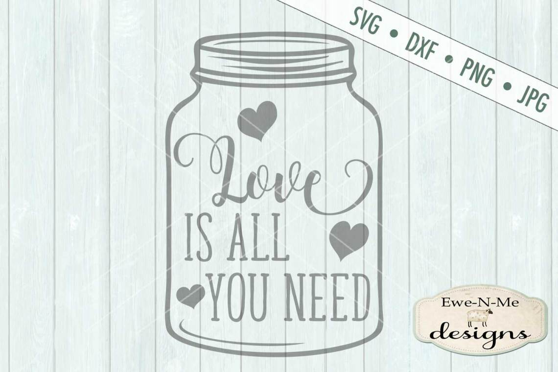 Download Love Is All You Need Mason Jar SVG DXF Cut File (203276 ...
