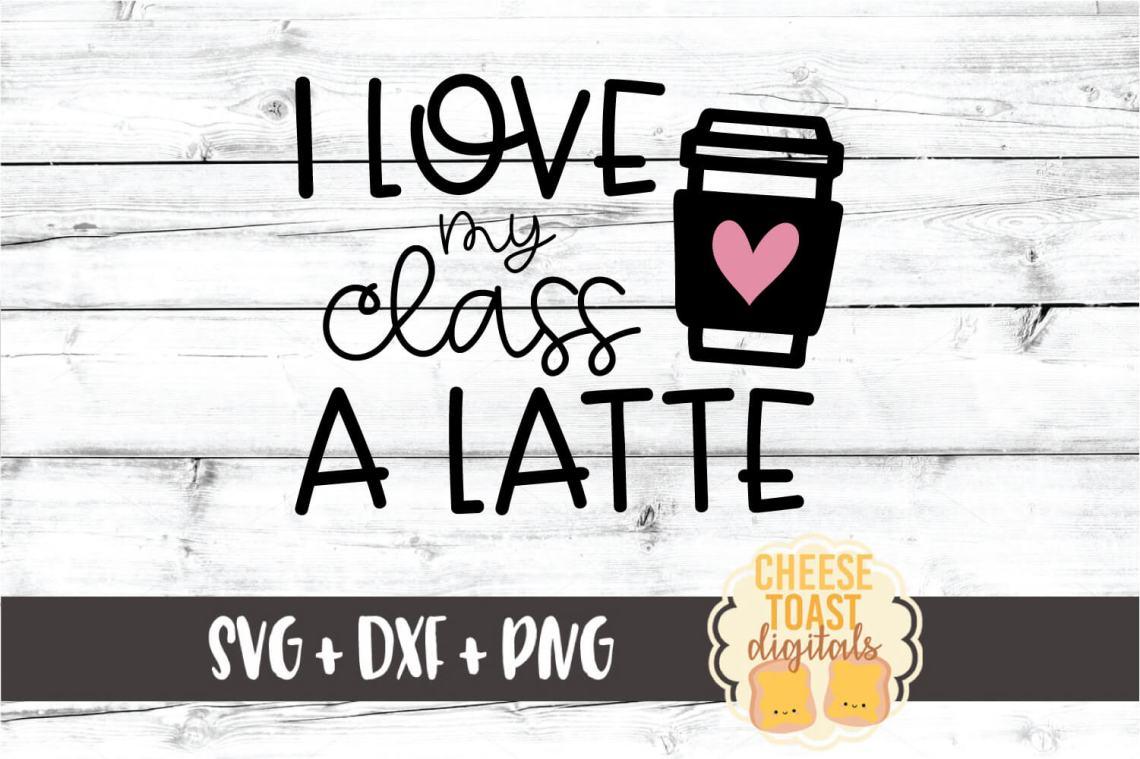 Download I Love My Class A Latte - Teacher Valentine SVG PNG DXF File