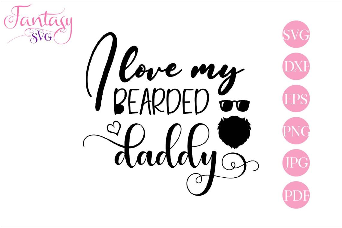 Download I love my bearded daddy - svg cut file (266540) | SVGs ...