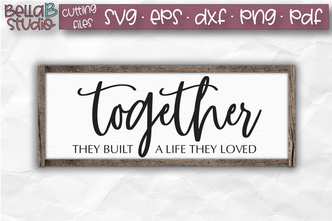 Download Together They Built a Life They Loved SVG, Wood Sign ...