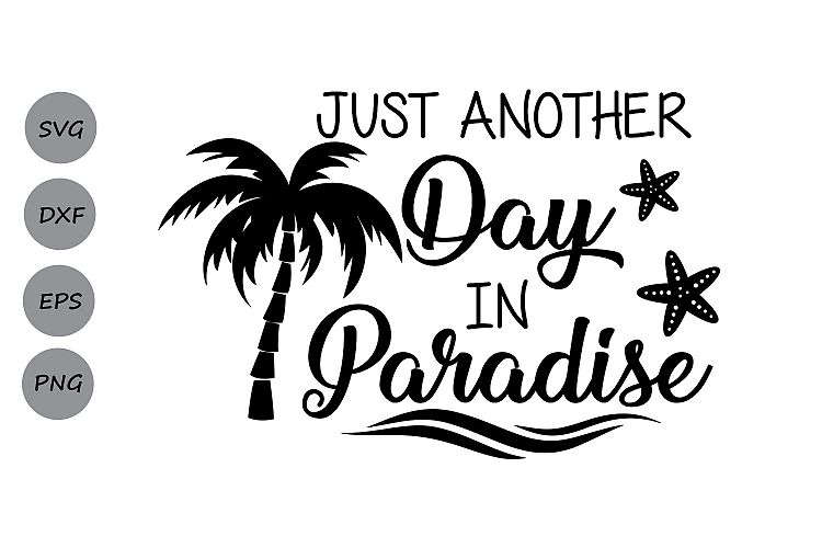 Download Just Another Day in Paradise SVG, Summer SVG, Beach svg ...