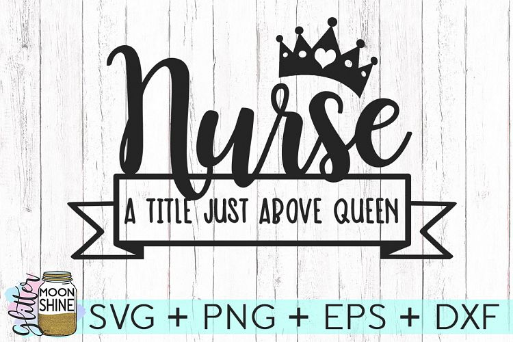 Download Nurse A Title Just Above Queen SVG DXF PNG EPS Cutting Files