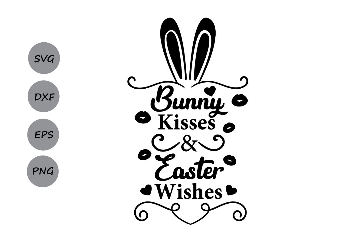 Bunny Kisses And Easter Wishes Svg Easter Svg Easter