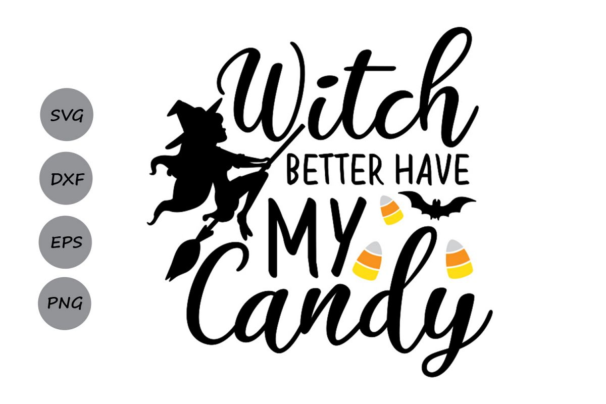 Witch Better Have My Candy Svg Halloween Svg Witch Svg