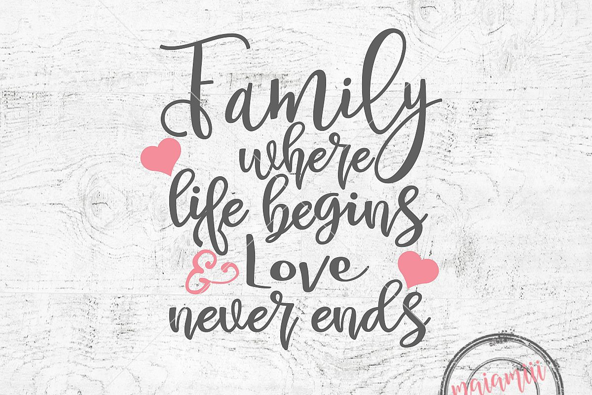 Family Where Life Begins And Love Never Ends Svg Family