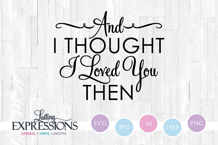 Download And I thought I loved you then // Wedding SVG Cricut Quote