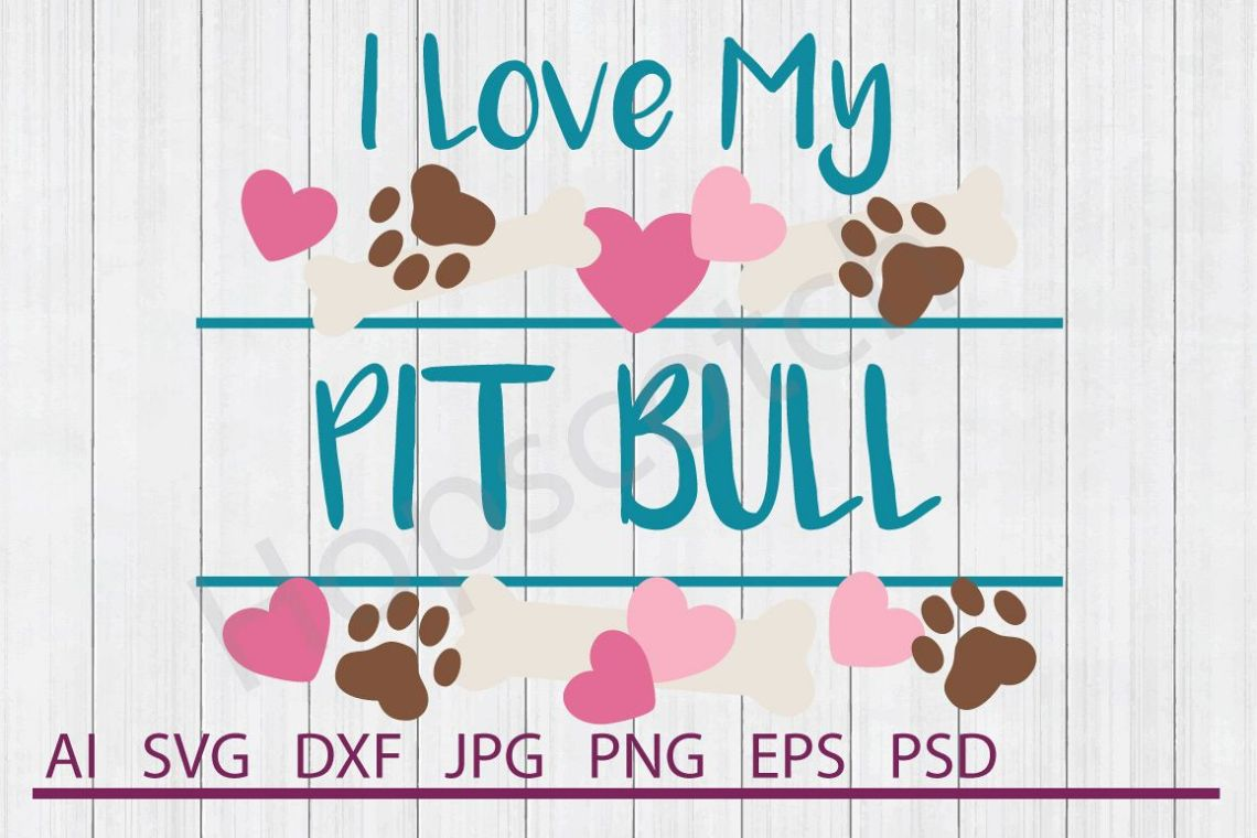 Download I Love My Pit Bull SVG, Dog SVG, DXF File, Cuttable File ...