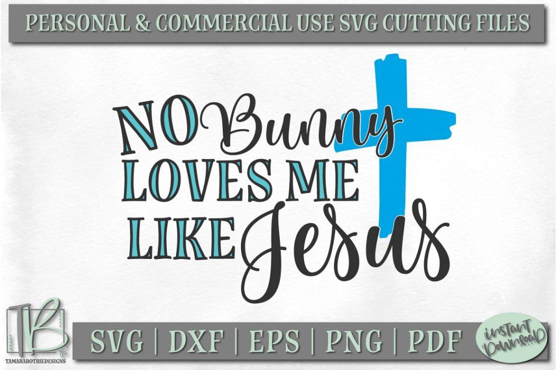 Download No Bunny Loves Me Like Jesus SVG File, Easter SVG Cut File