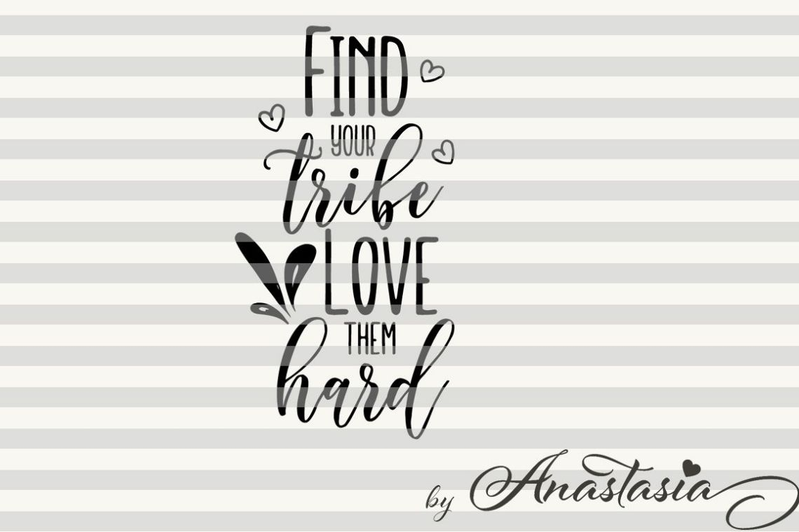 Download Find your tribe love them hard svg cut file