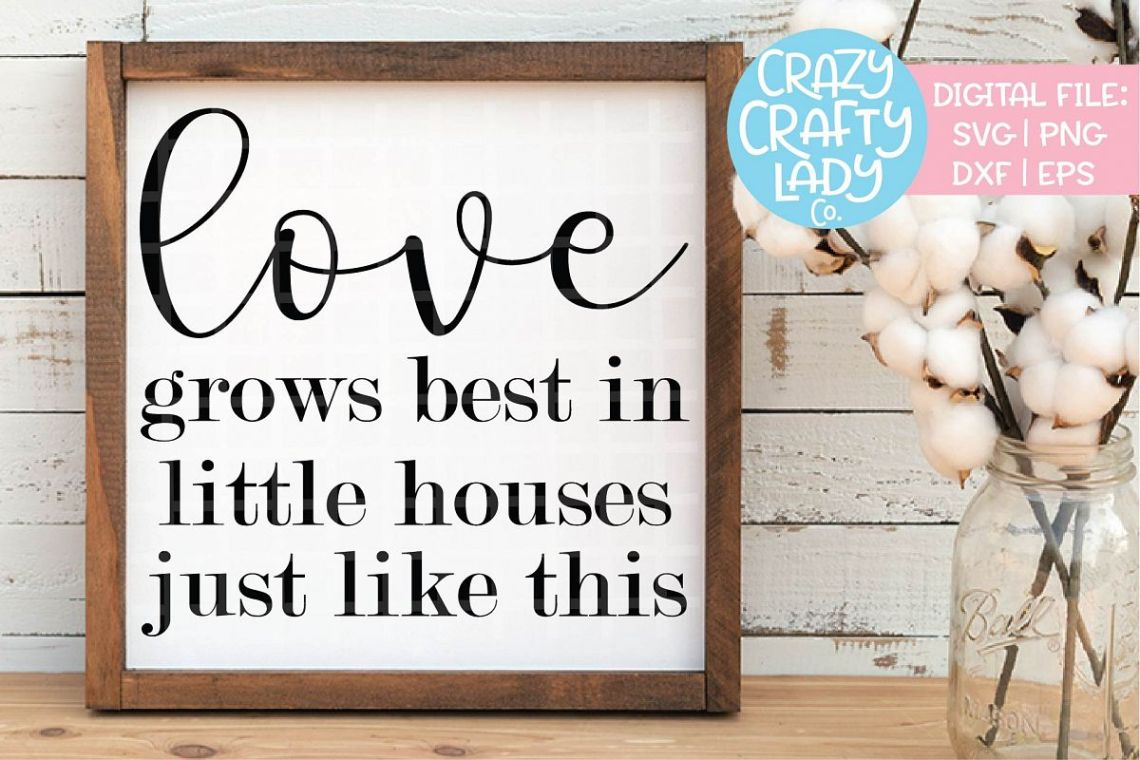 Download Love Grows Best in Little Houses SVG DXF EPS PNG Cut File