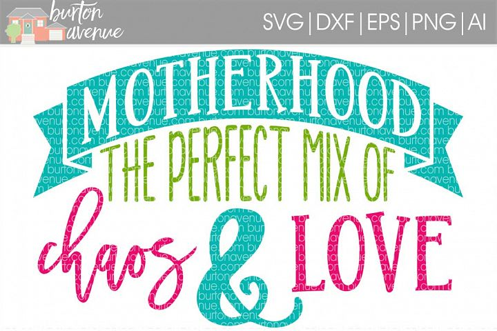 Download Motherhood The Perfect Mix of Chaos & Love SVG Cut File ...