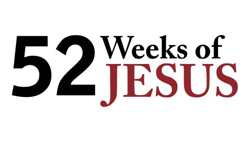 52 Weeks of Jesus