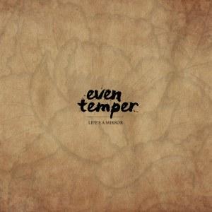 Even Temper, Life's a Mirror