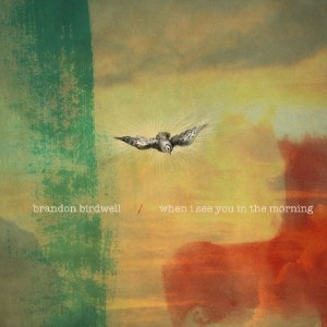 Brandon Birdwell - When I See You In The Morning