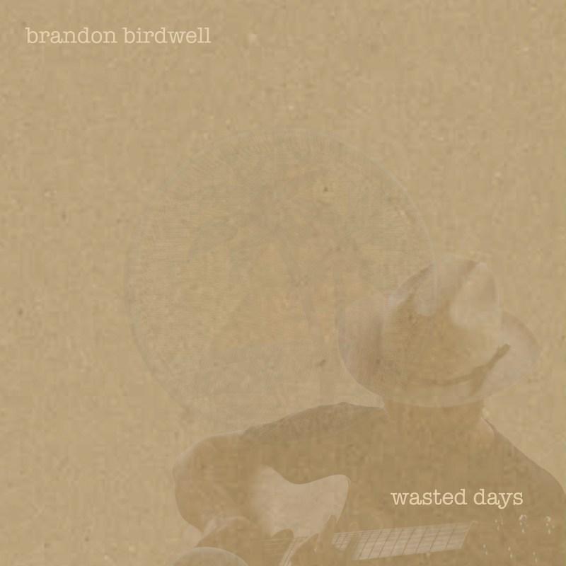 Brandon Birdwell - Wasted Days