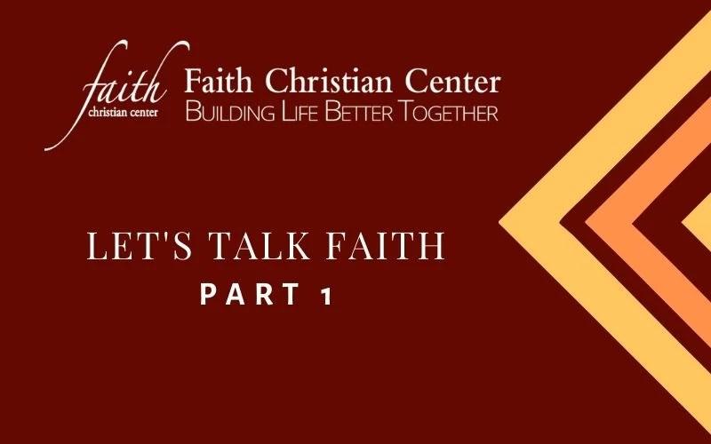Let's Talk Faith Part 1