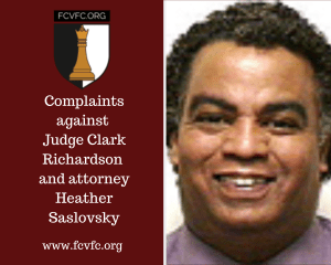 Complaints Against Judge Clark Richardson and Attorney Heather Saslovsky