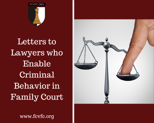 Letters to Lawyers Who Enable Criminal Behavior in Family Court