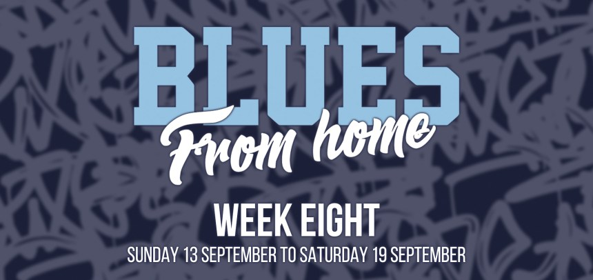 BLUES FROM HOME – WEEK 8