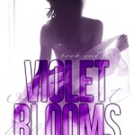 Guest Blogger Eden Freed Teases Us with Violet Blooms!!!
