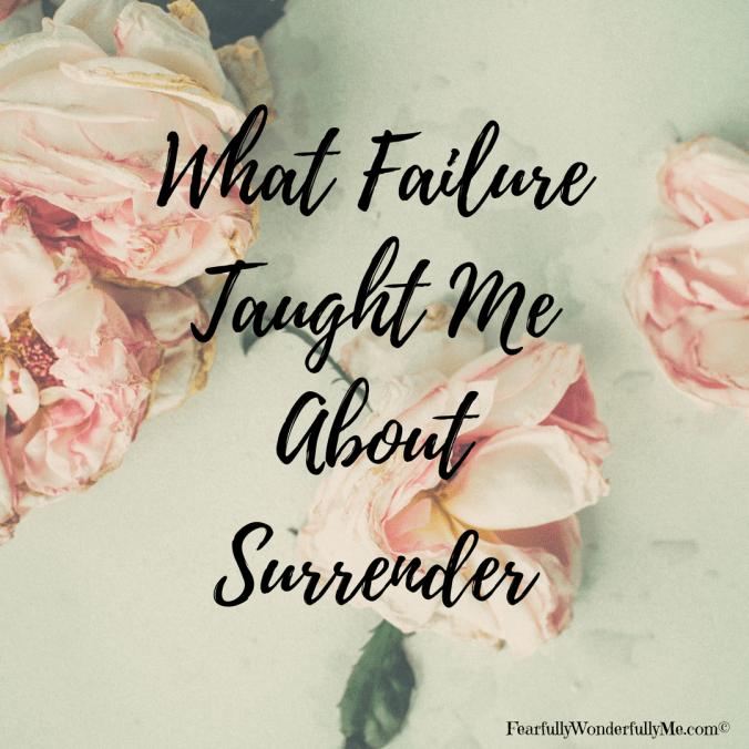 What Failure taught me about surrender